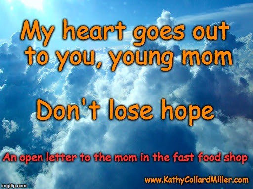 Letter to the Young Mom in the Fast Food Shop