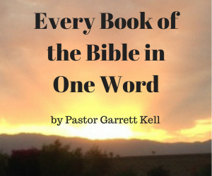 Every Book of the Bible in One Word–by Pastor Garrett Kell