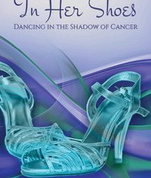 "Book Giveaway ""In Her Shoes: Dancing in the Shadow of Cancer"" by Joanie Shawhan"