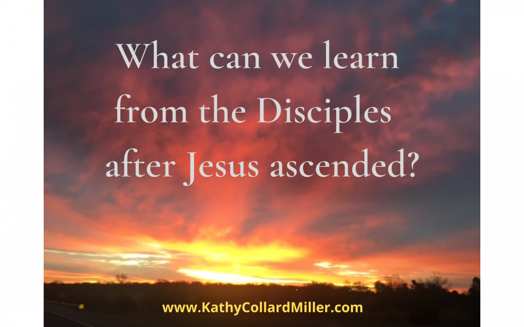 What Can We Learn From the Disciples After Jesus Ascended?